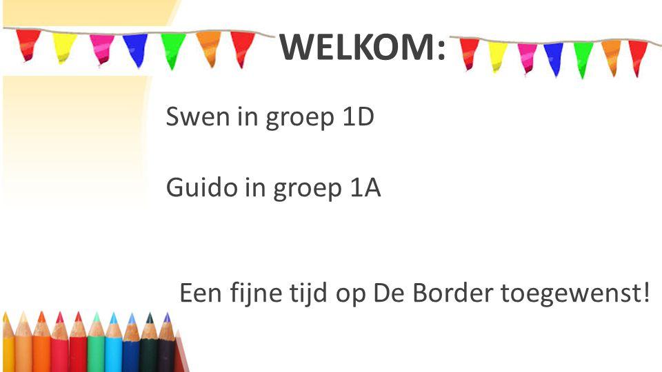 WELKOM: Swen in groep 1D Guido in groep 1A Een fijne tijd op De Border toegewenst!