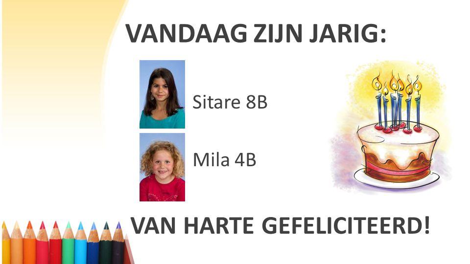 VANDAAG ZIJN JARIG: Sitare 8B Mila 4B VAN HARTE GEFELICITEERD!