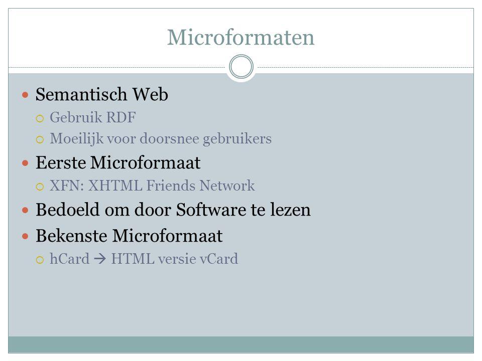 Microformaten Semantisch Web  Gebruik RDF  Moeilijk voor doorsnee gebruikers Eerste Microformaat  XFN: XHTML Friends Network Bedoeld om door Software te lezen Bekenste Microformaat  hCard  HTML versie vCard