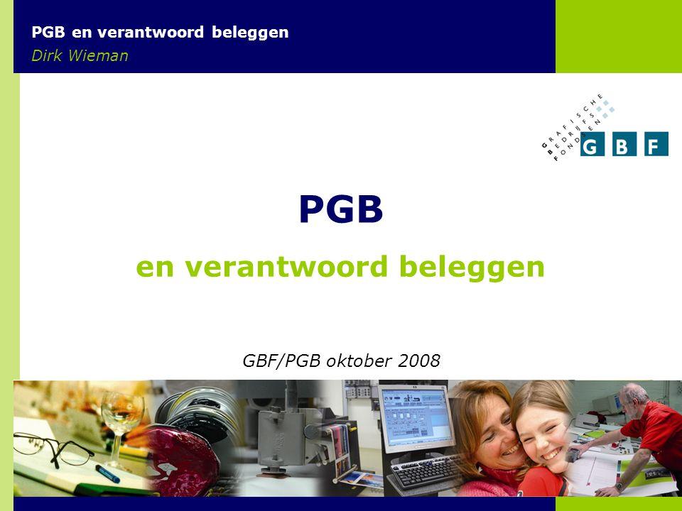 PGB en verantwoord beleggen Dirk Wieman GBF/PGB oktober 2008 PGB en verantwoord beleggen