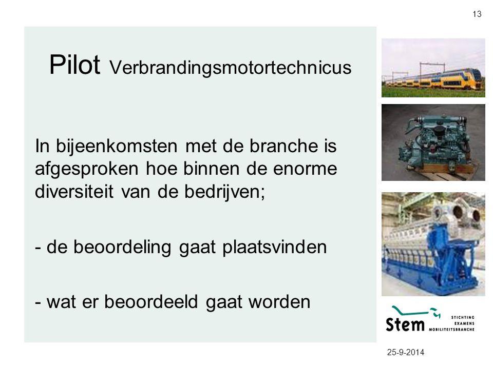 25-9-2014 13 Pilot Verbrandingsmotortechnicus In bijeenkomsten met de branche is afgesproken hoe binnen de enorme diversiteit van de bedrijven; - de b