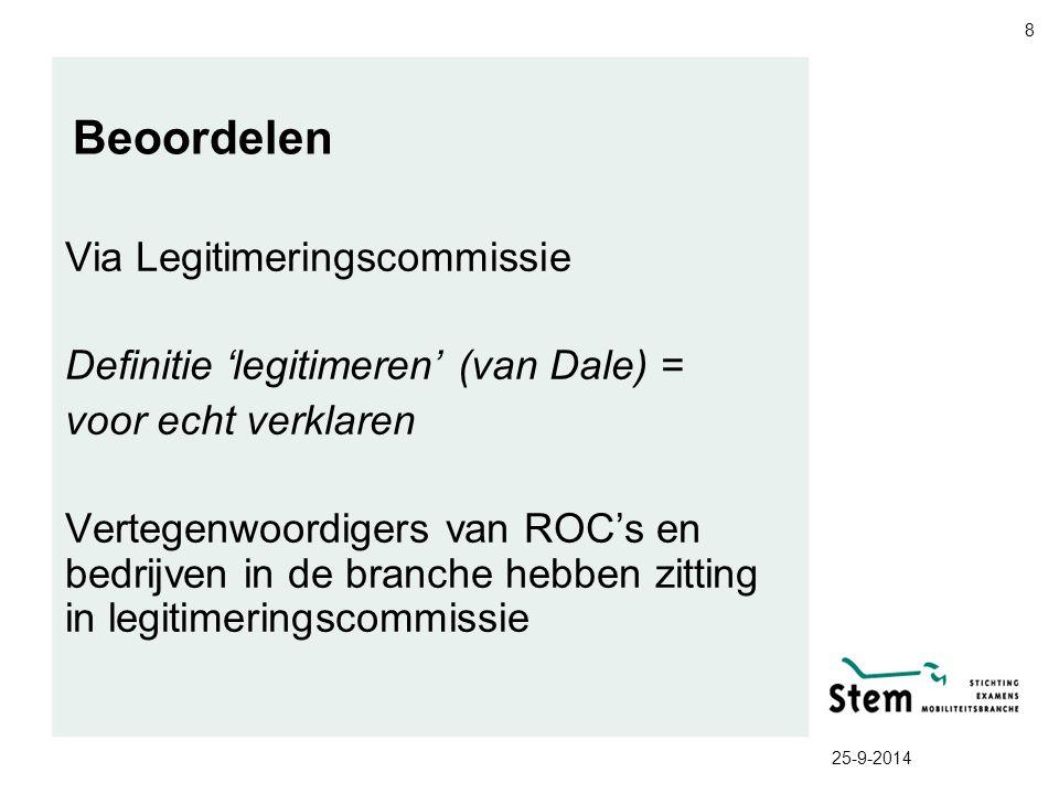 25-9-2014 8 Beoordelen Via Legitimeringscommissie Definitie 'legitimeren' (van Dale) = voor echt verklaren Vertegenwoordigers van ROC's en bedrijven i
