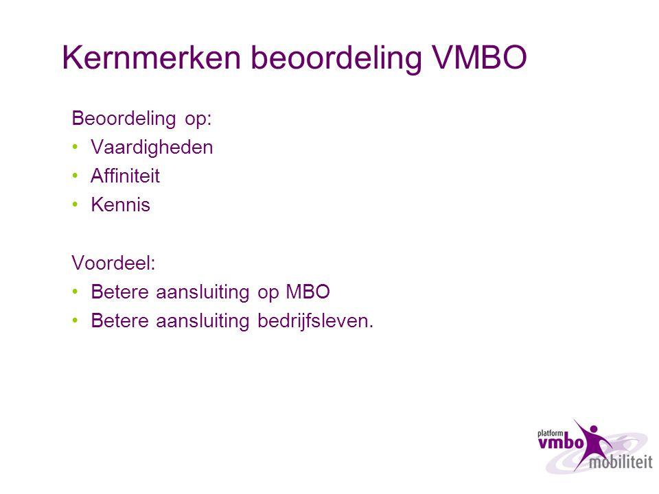 Kernmerken beoordeling VMBO Beoordeling op: Vaardigheden Affiniteit Kennis Voordeel: Betere aansluiting op MBO Betere aansluiting bedrijfsleven.