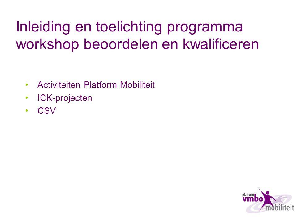 Inleiding en toelichting programma workshop beoordelen en kwalificeren Activiteiten Platform Mobiliteit ICK-projecten CSV