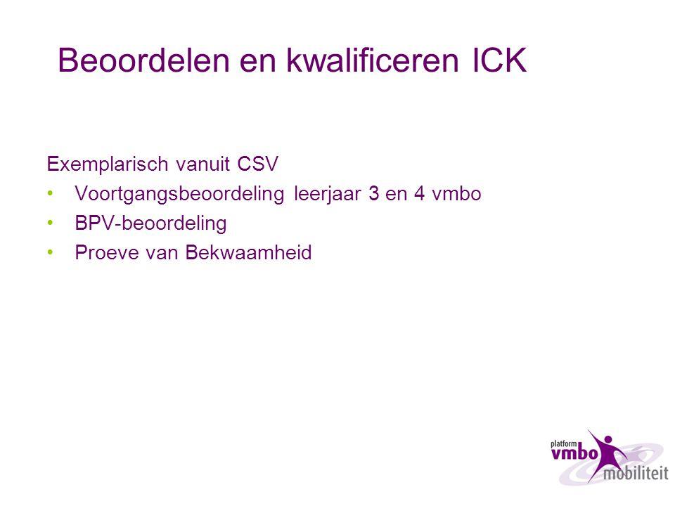Beoordelen en kwalificeren ICK Exemplarisch vanuit CSV Voortgangsbeoordeling leerjaar 3 en 4 vmbo BPV-beoordeling Proeve van Bekwaamheid
