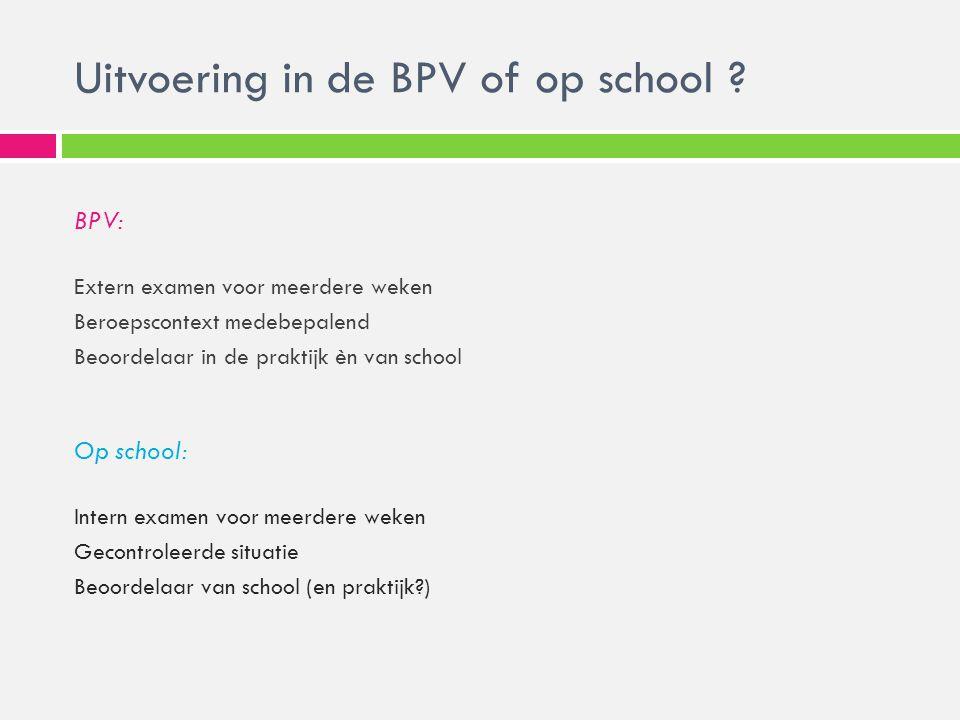 BPV: Extern examen voor meerdere weken Beroepscontext medebepalend Beoordelaar in de praktijk èn van school Op school: Intern examen voor meerdere wek
