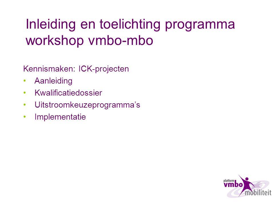Inleiding en toelichting programma workshop vmbo-mbo Kennismaken: ICK-projecten Aanleiding Kwalificatiedossier Uitstroomkeuzeprogramma's Implementatie