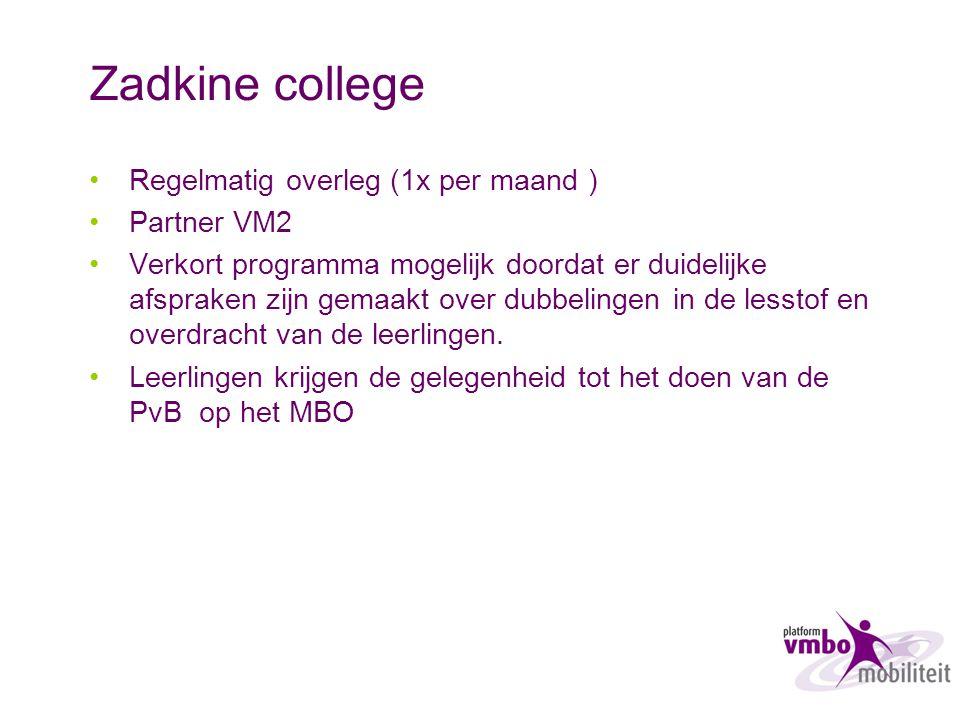 Zadkine college Regelmatig overleg (1x per maand ) Partner VM2 Verkort programma mogelijk doordat er duidelijke afspraken zijn gemaakt over dubbelinge