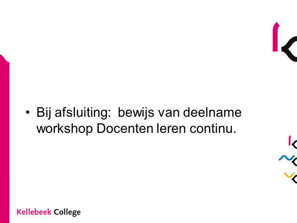 Bij afsluiting: bewijs van deelname workshop Docenten leren continu.