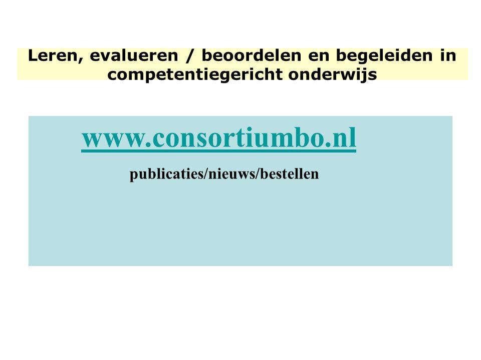 www.consortiumbo.nl publicaties/nieuws/bestellen Leren, evalueren / beoordelen en begeleiden in competentiegericht onderwijs