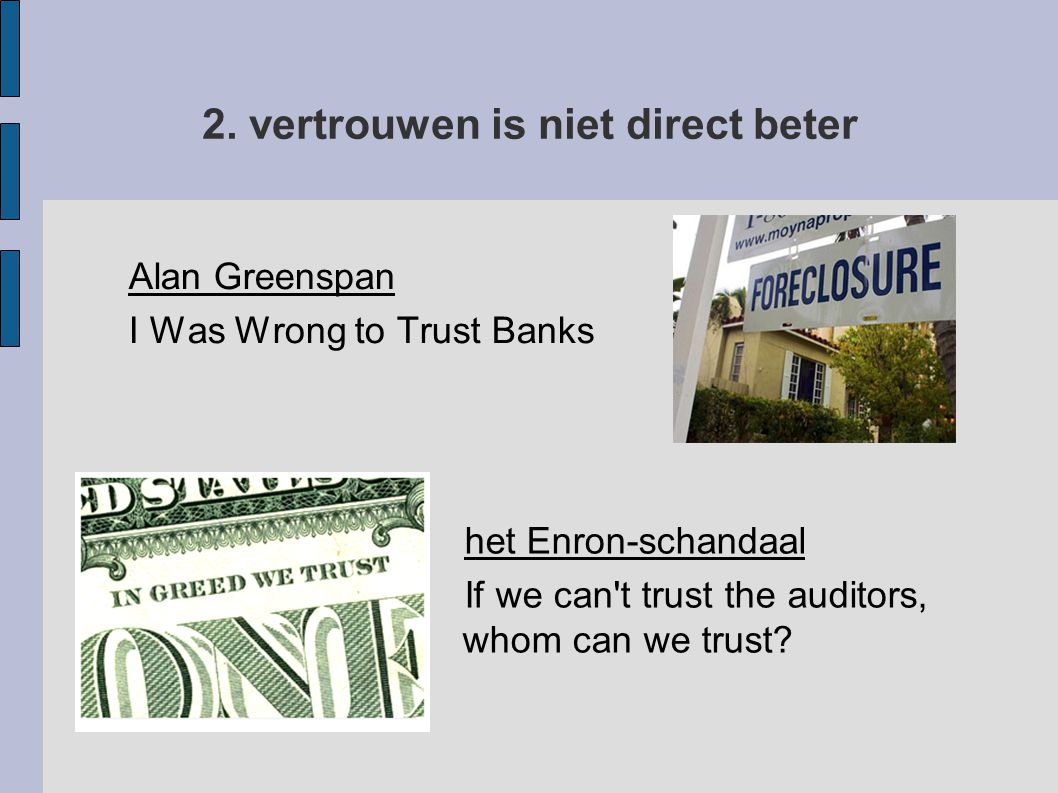 2. vertrouwen is niet direct beter Alan Greenspan I Was Wrong to Trust Banks het Enron-schandaal If we can't trust the auditors, whom can we trust?