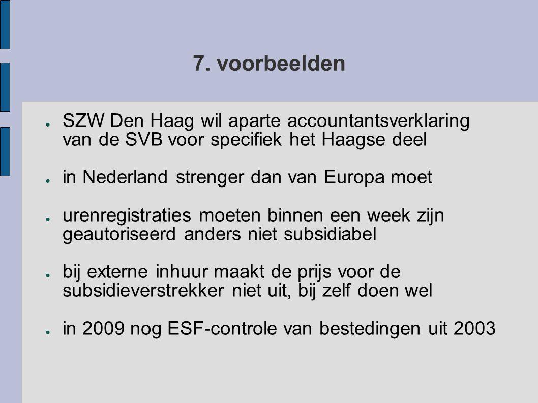 7. voorbeelden ● SZW Den Haag wil aparte accountantsverklaring van de SVB voor specifiek het Haagse deel ● in Nederland strenger dan van Europa moet ●