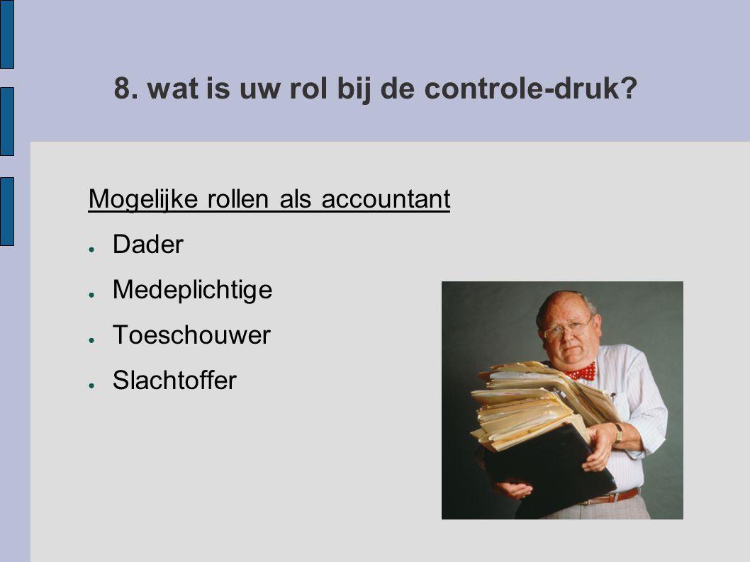 8.wat is uw rol bij de controle-druk.