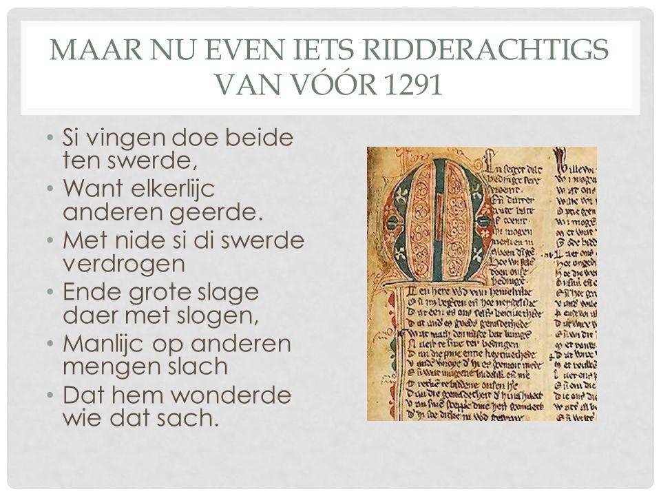 MAAR NU EVEN IETS RIDDERACHTIGS VAN VÓÓR 1291 Si vingen doe beide ten swerde, Want elkerlijc anderen geerde.