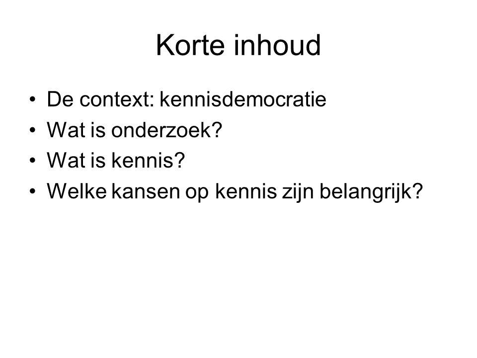 Korte inhoud De context: kennisdemocratie Wat is onderzoek.