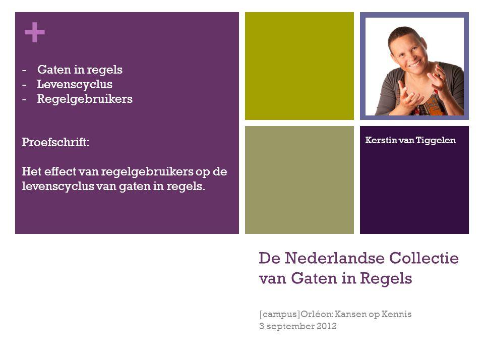 + De Nederlandse Collectie van Gaten in Regels [campus]Orléon: Kansen op Kennis 3 september 2012 Proefschrift: Het effect van regelgebruikers op de levenscyclus van gaten in regels.