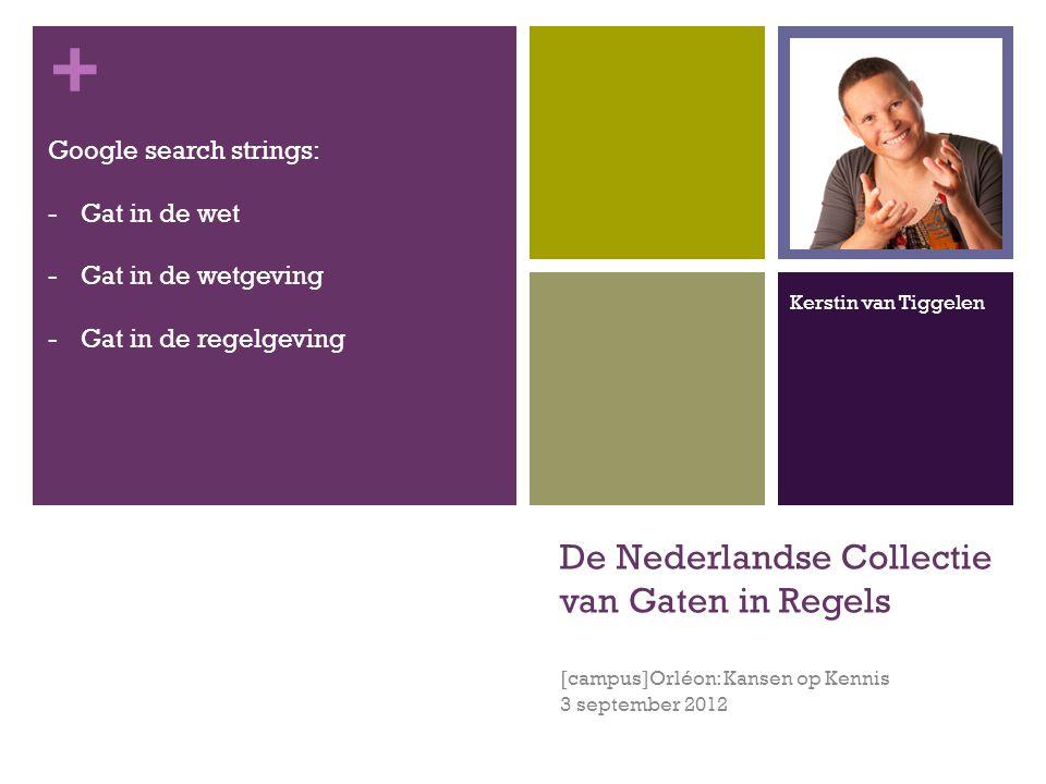 + De Nederlandse Collectie van Gaten in Regels [campus]Orléon: Kansen op Kennis 3 september 2012 Google search strings: -Gat in de wet -Gat in de wetgeving -Gat in de regelgeving Kerstin van Tiggelen