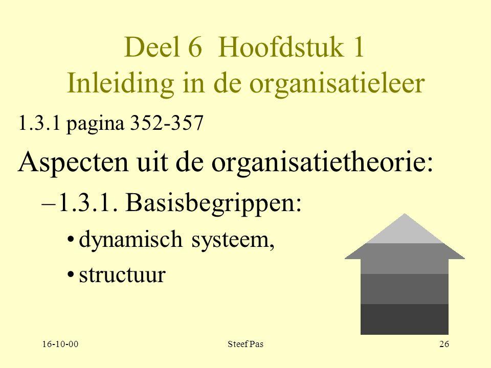 16-10-00Steef Pas25 Deel 6 Hoofdstuk 1 Inleiding in de organisatieleer 1.3 pagina 352-357 Aspecten uit de organisatietheorie: –1.3.1.