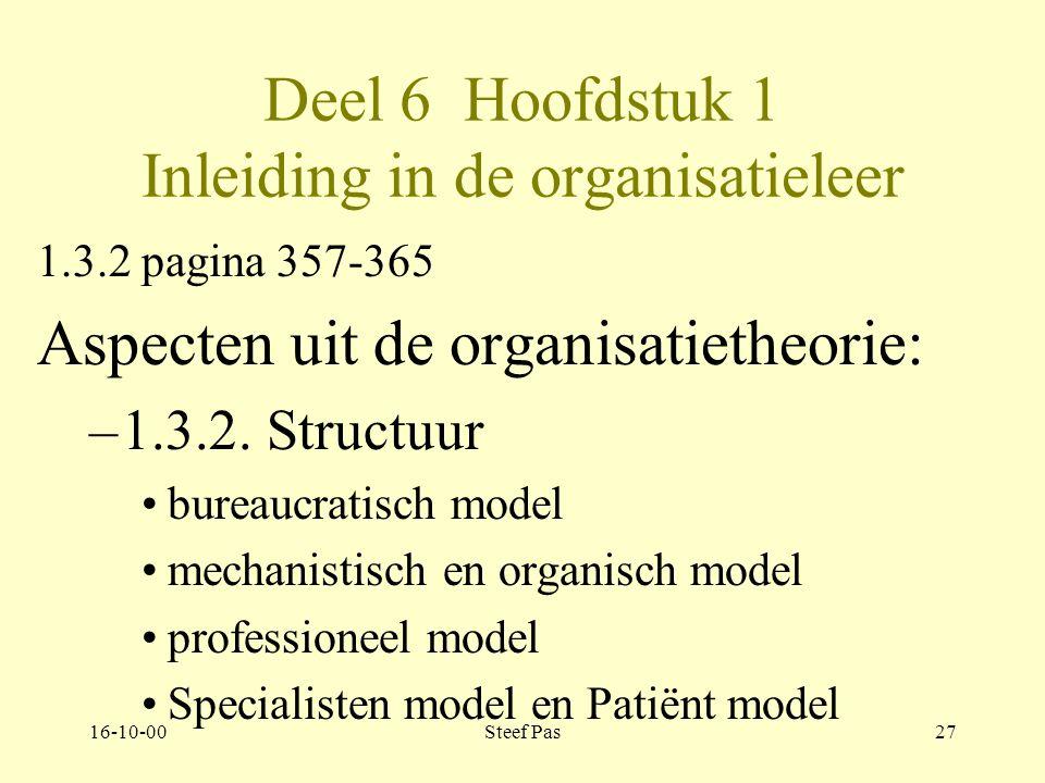 16-10-00Steef Pas26 Deel 6 Hoofdstuk 1 Inleiding in de organisatieleer 1.3.1 pagina 352-357 Aspecten uit de organisatietheorie: –1.3.1.