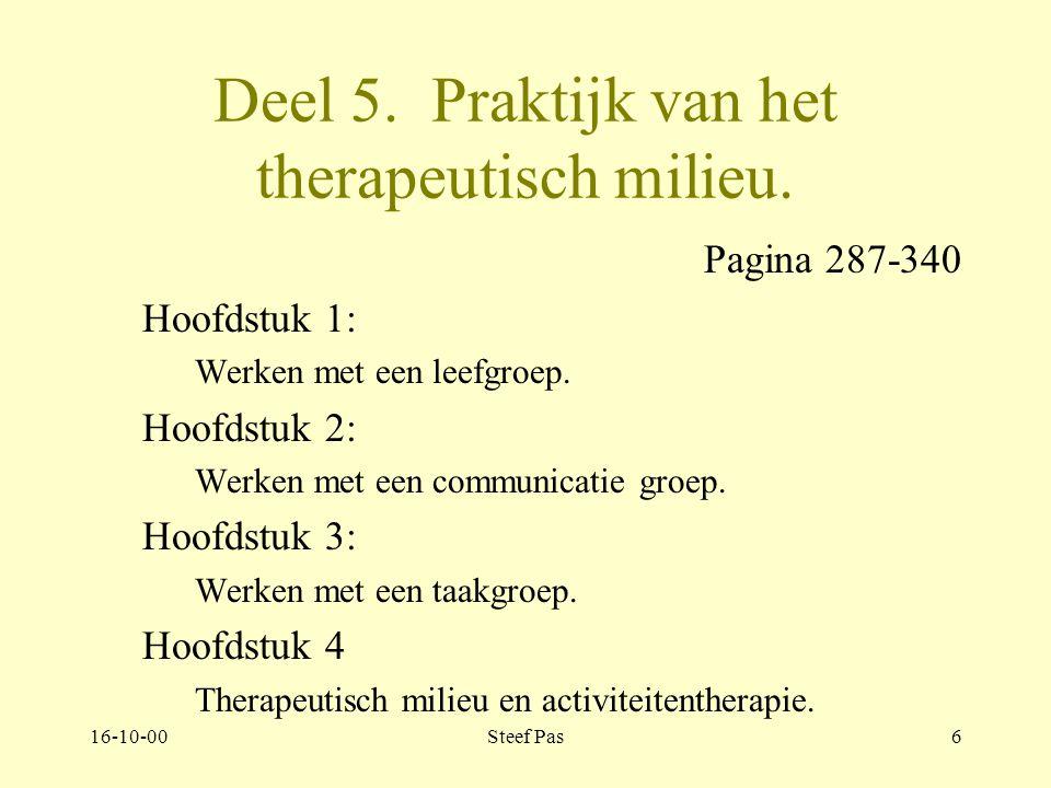 16-10-00Steef Pas5 Wat is sociotherapie Deel 1 Verkenning Deel 2 Theorie Deel 3 De individuele patiënt Deel 4 De groep Deel 5 De Praktijk Deel 6 Management Deel 7 Workshop