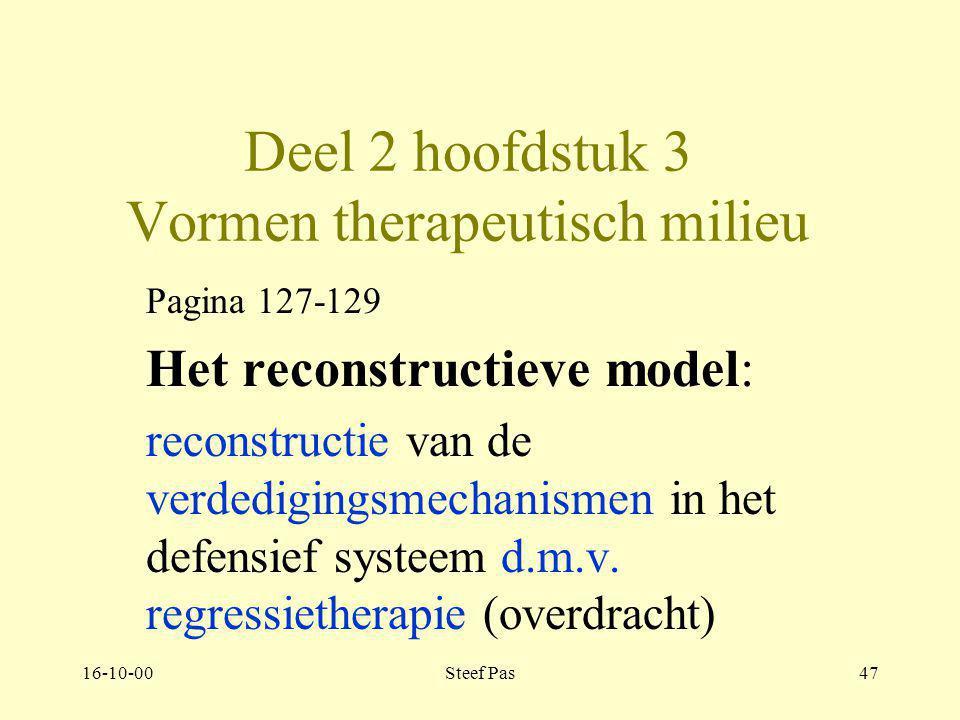 16-10-00Steef Pas46 Deel 2 hoofdstuk 3 3.1. Vormen therapeutisch milieu Organisatie en werkvelden: 1. hulpverleners 2. sociotherapie 3. creatieve ther
