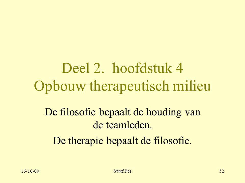 16-10-00Steef Pas51 Deel 2. hoofdstuk 4 Opbouw therapeutisch milieu Pagina 141-158 Basisfilosofie: 4.1, 141-143 Team: 4.2, 143-148 Fases: 4.3, 148-158