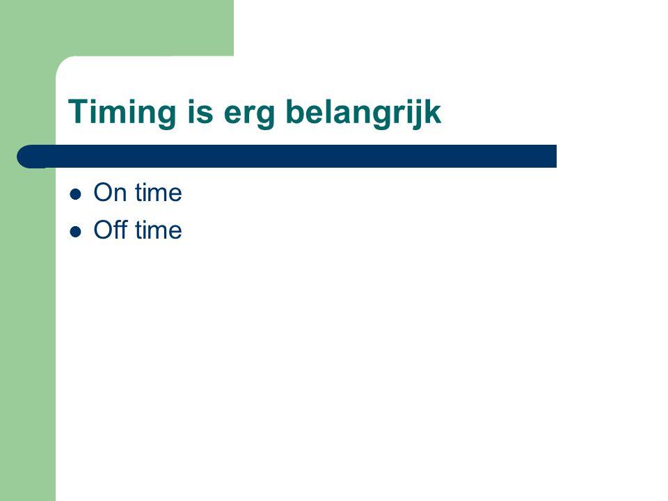 Timing is erg belangrijk On time Off time