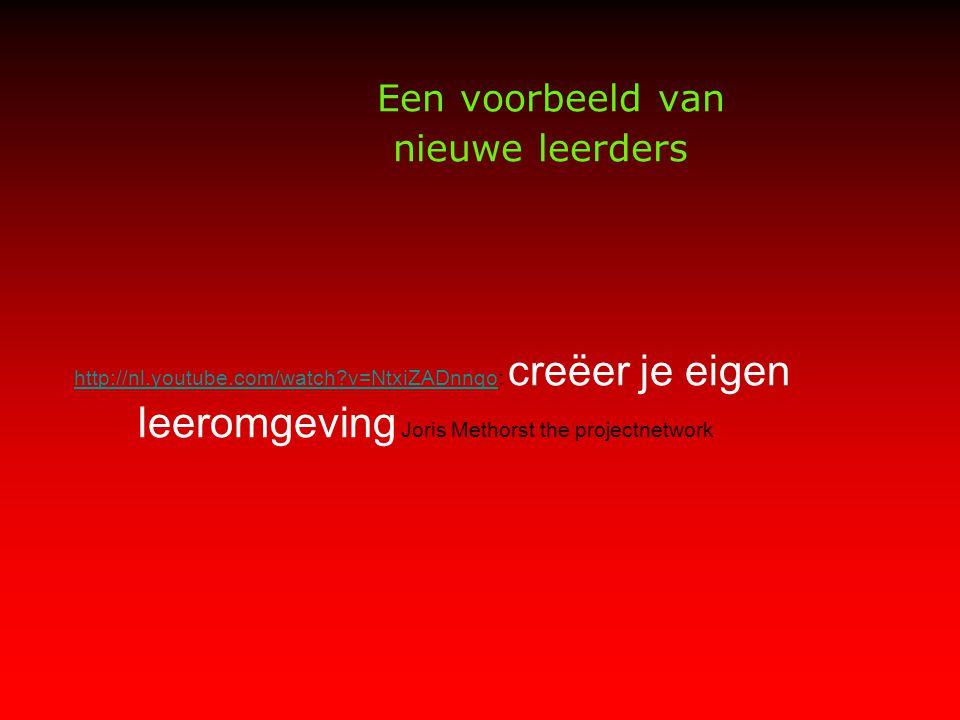 Een voorbeeld van nieuwe leerders http://nl.youtube.com/watch v=NtxiZADnnqohttp://nl.youtube.com/watch v=NtxiZADnnqo: creëer je eigen leeromgeving Joris Methorst the projectnetwork