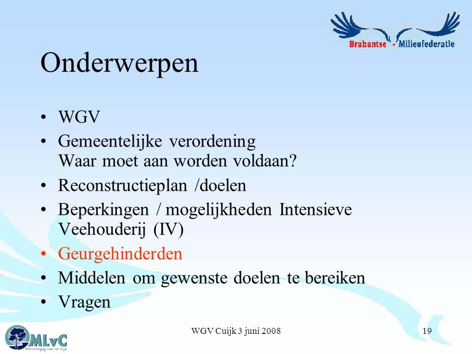 WGV Cuijk 3 juni 200819 Onderwerpen WGV Gemeentelijke verordening Waar moet aan worden voldaan.