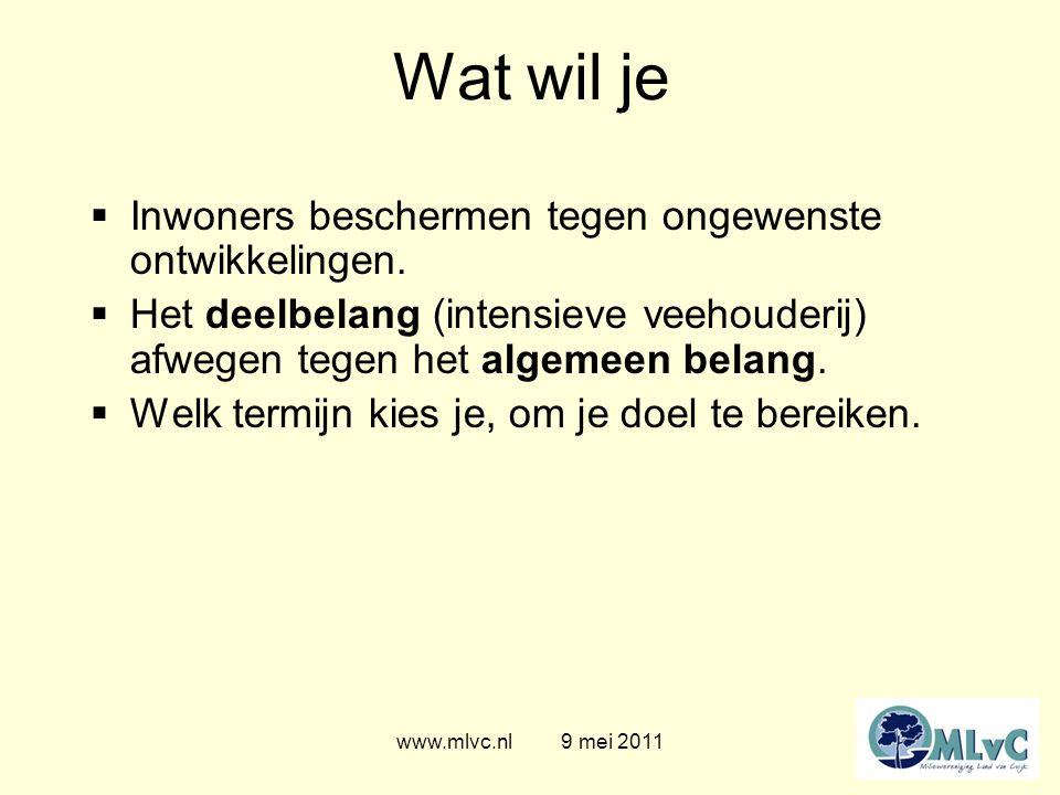 www.mlvc.nl 9 mei 2011 Wat wil je  Inwoners beschermen tegen ongewenste ontwikkelingen.