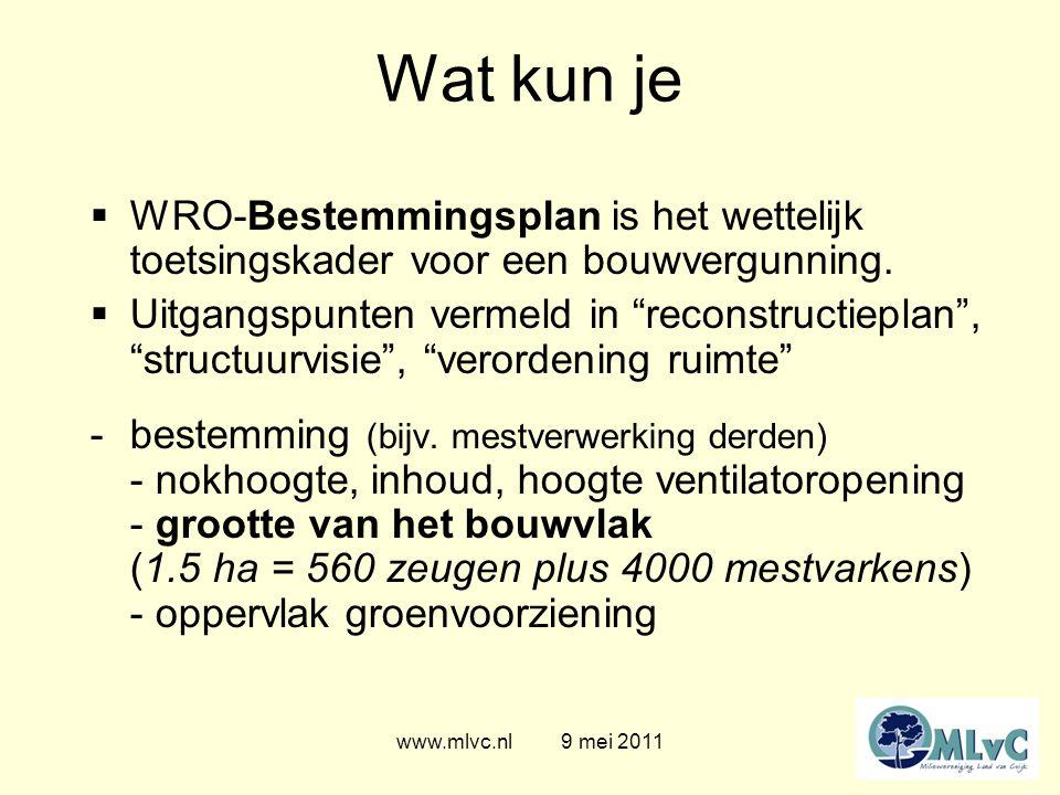 www.mlvc.nl 9 mei 2011 Wat kun je  WRO-Bestemmingsplan is het wettelijk toetsingskader voor een bouwvergunning.