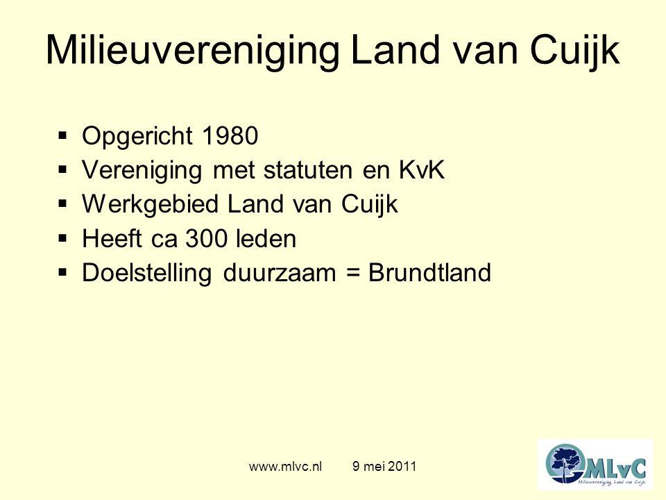 www.mlvc.nl 9 mei 2011 Milieuvereniging Land van Cuijk  Opgericht 1980  Vereniging met statuten en KvK  Werkgebied Land van Cuijk  Heeft ca 300 leden  Doelstelling duurzaam = Brundtland