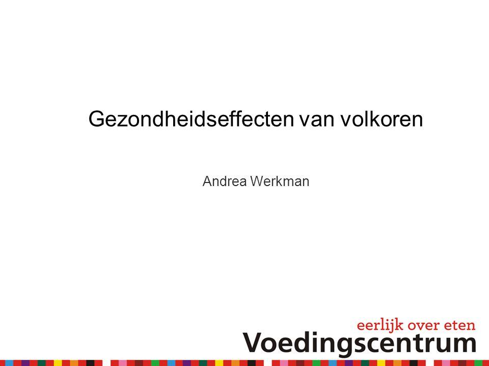 Gezondheidseffecten van volkoren Andrea Werkman