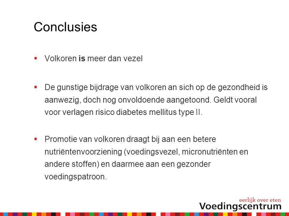 Conclusies  Volkoren is meer dan vezel  De gunstige bijdrage van volkoren an sich op de gezondheid is aanwezig, doch nog onvoldoende aangetoond.
