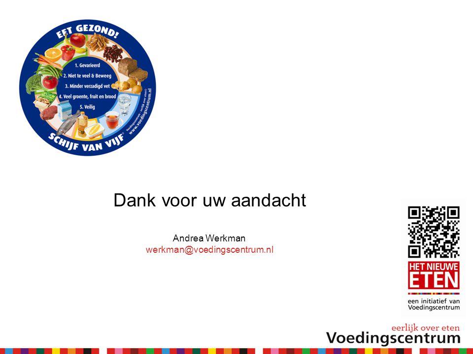 Dank voor uw aandacht Andrea Werkman werkman@voedingscentrum.nl