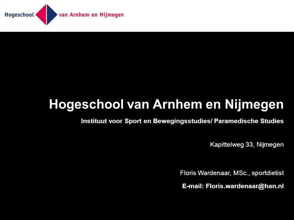 Hogeschool van Arnhem en Nijmegen Instituut voor Sport en Bewegingsstudies/ Paramedische Studies Kapittelweg 33, Nijmegen Floris Wardenaar, MSc., sportdietist E-mail: Floris.wardenaar@han.nl