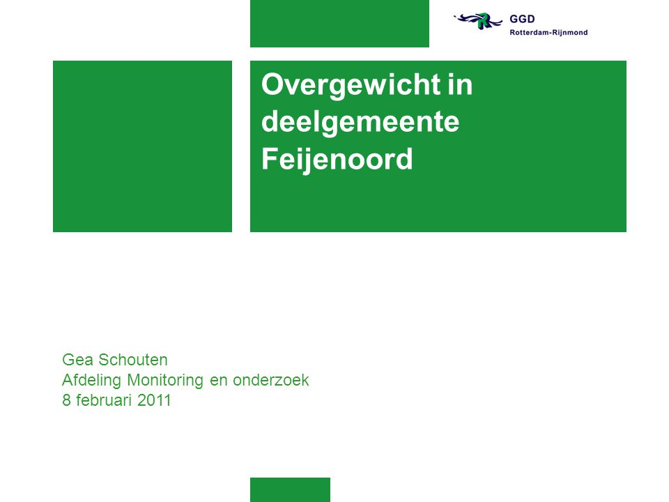 Overgewicht in deelgemeente Feijenoord Gea Schouten Afdeling Monitoring en onderzoek 8 februari 2011