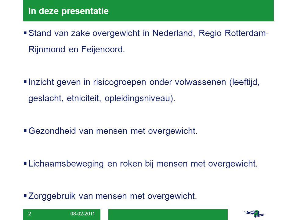 08-02-2011 2 In deze presentatie  Stand van zake overgewicht in Nederland, Regio Rotterdam- Rijnmond en Feijenoord.