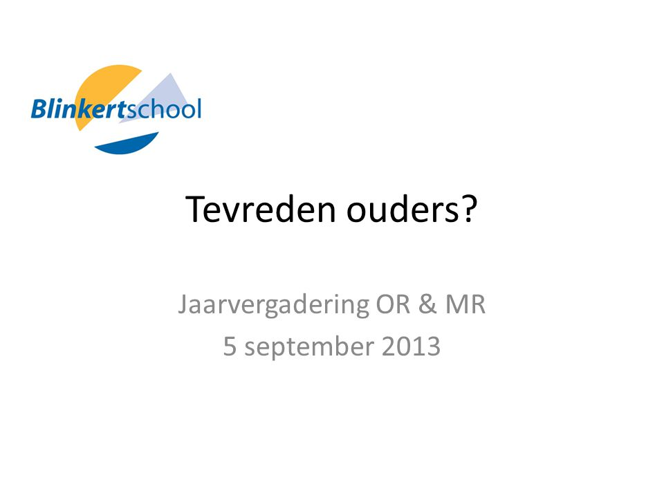 Tevreden ouders Jaarvergadering OR & MR 5 september 2013