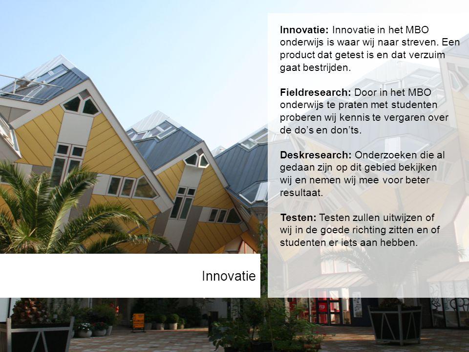 Innovatie Innovatie: Innovatie in het MBO onderwijs is waar wij naar streven.