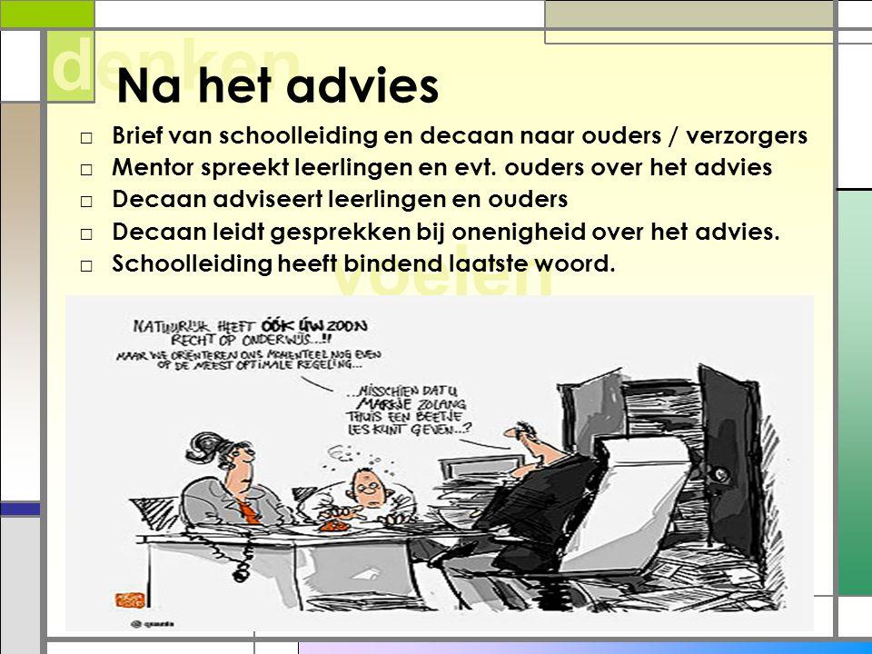 willen voelen denken Na het advies □ Brief van schoolleiding en decaan naar ouders / verzorgers □ Mentor spreekt leerlingen en evt. ouders over het ad