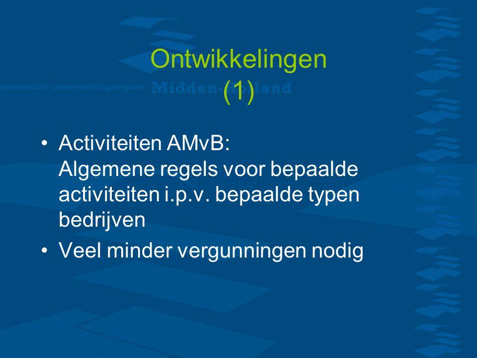 Ontwikkelingen (1) Activiteiten AMvB: Algemene regels voor bepaalde activiteiten i.p.v.