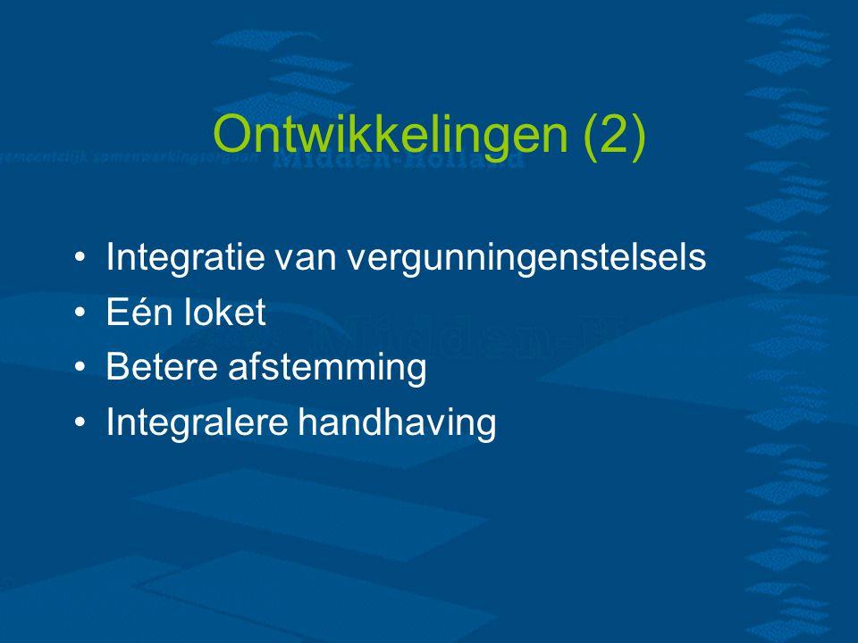 Ontwikkelingen (2) Integratie van vergunningenstelsels Eén loket Betere afstemming Integralere handhaving
