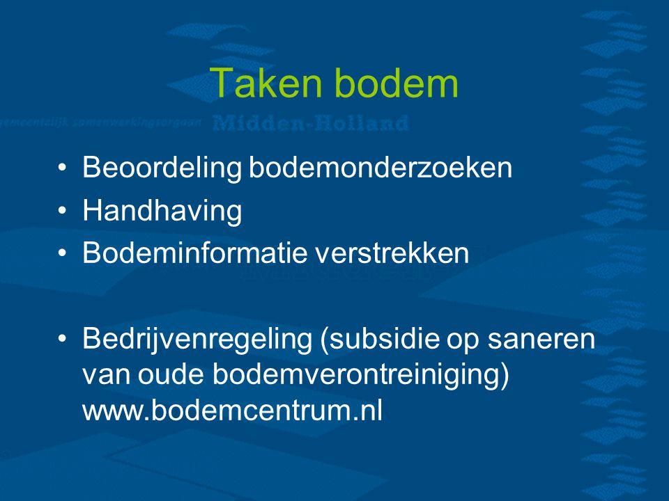 Taken bodem Beoordeling bodemonderzoeken Handhaving Bodeminformatie verstrekken Bedrijvenregeling (subsidie op saneren van oude bodemverontreiniging) www.bodemcentrum.nl
