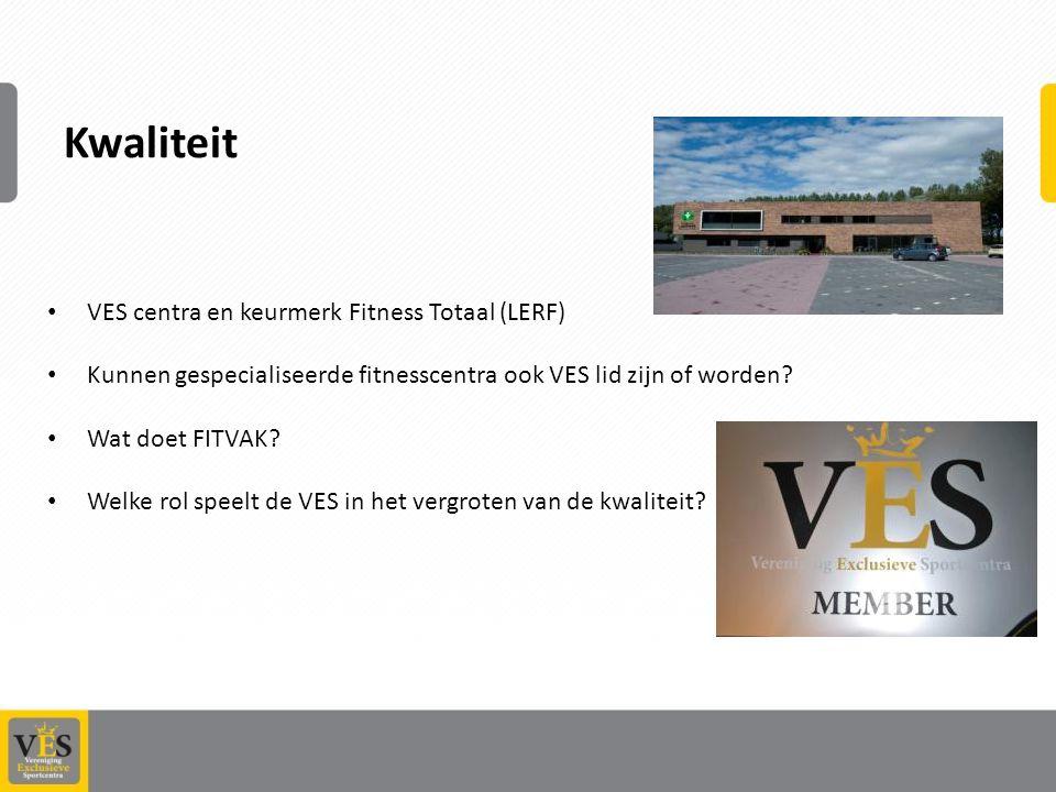 Kwaliteit VES centra en keurmerk Fitness Totaal (LERF) Kunnen gespecialiseerde fitnesscentra ook VES lid zijn of worden.