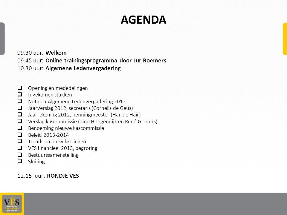 AGENDA 09.30 uur: Welkom 09.45 uur: Online trainingsprogramma door Jur Roemers 10.30 uur: Algemene Ledenvergadering  Opening en mededelingen  Ingekomen stukken  Notulen Algemene Ledenvergadering 2012  Jaarverslag 2012, secretaris (Cornelis de Geus)  Jaarrekening 2012, penningmeester (Han de Hair)  Verslag kascommissie (Tino Hoogendijk en René Grevers)  Benoeming nieuwe kascommissie  Beleid 2013-2014  Trends en ontwikkelingen  VES financieel 2013, begroting  Bestuurssamenstelling  Sluiting 12.15 uur: RONDJE VES