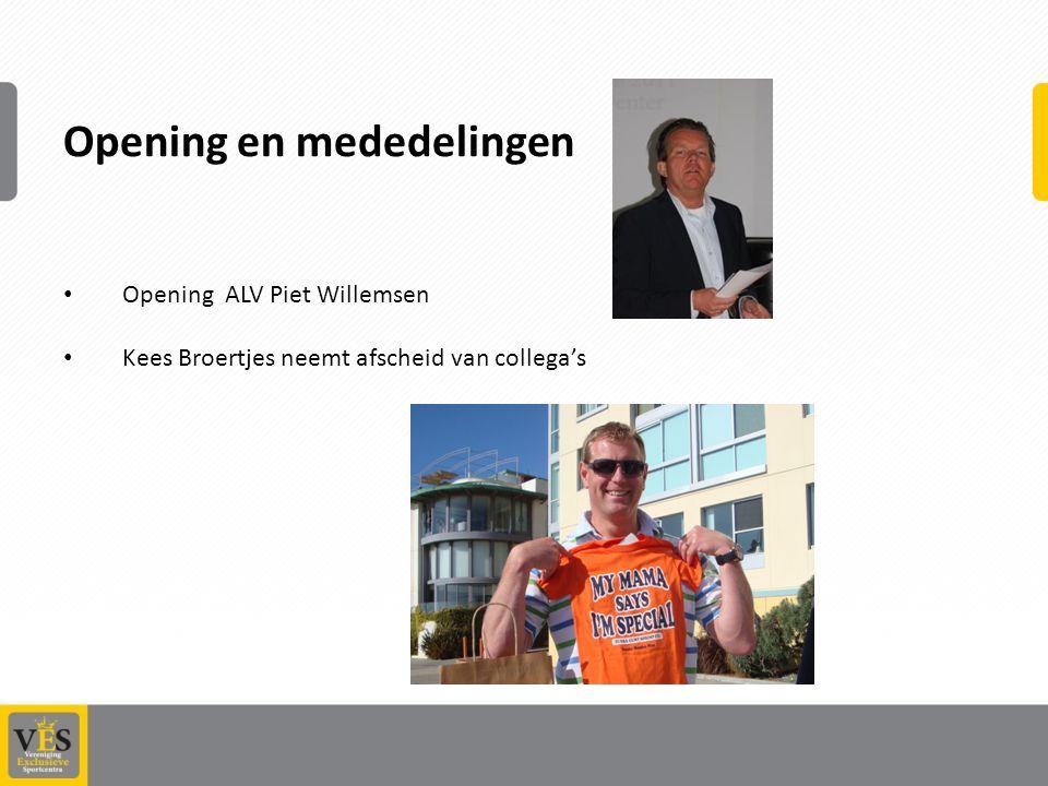 Opening en mededelingen Opening ALV Piet Willemsen Kees Broertjes neemt afscheid van collega's