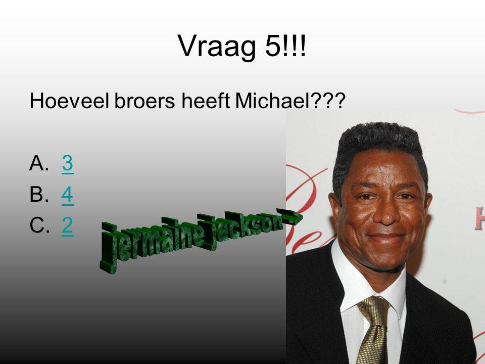 Vraag 5!!! Hoeveel broers heeft Michael A.33 B.44 C.22
