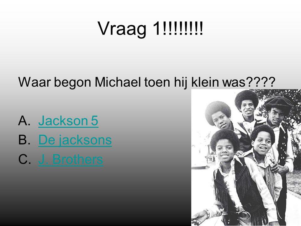 Vraag 1!!!!!!!. Waar begon Michael toen hij klein was .