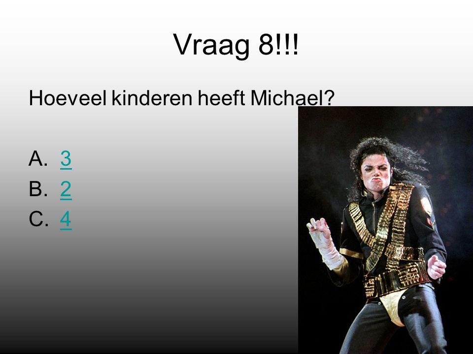 Vraag 8!!! Hoeveel kinderen heeft Michael A.33 B.22 C.44